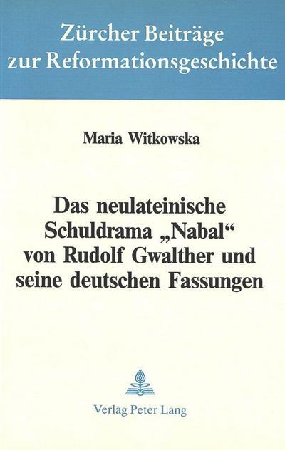 Das neulateinische Schuldrama «Nabal» von Rudolf Gwalther und seine deutschen Fassungen