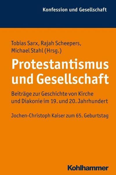 Protestantismus und Gesellschaft: Beiträge zur Geschichte von Kirche und Diakonie im 19. und 20. Jahrhundert. Jochen-Christoph Kaiser zum 65. Geburtstag (Konfession und Gesellschaft, Band 47)