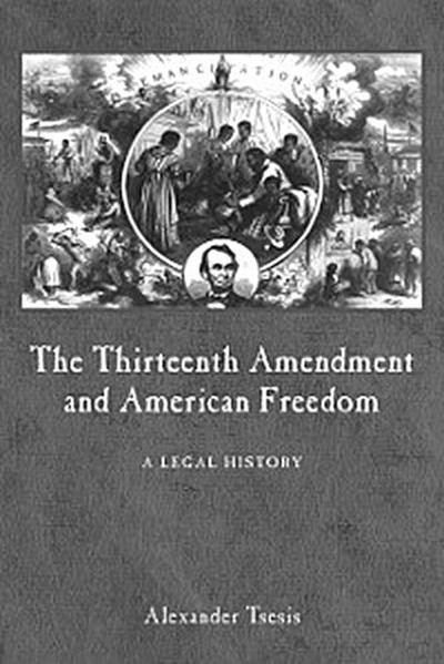 The Thirteenth Amendment and American Freedom