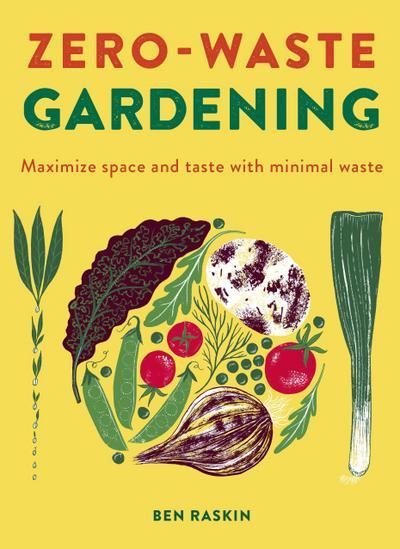 Zero Waste Gardening: Maximize Space and Taste with Minimal Waste