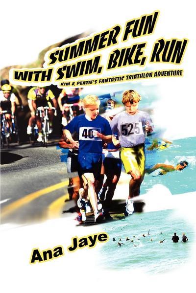 Summer Fun with Swim, Bike, Run: Kim & Peatie's Fantastic Triathlon Adventure