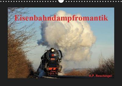 Eisenbahndampfromantik (Wandkalender 2019 DIN A3 quer): Eisenbahndampfromantik von H.P. Reschinger (Monatskalender, 14 Seiten ) (CALVENDO Technologie) - Calvendo - Kalender, Deutsch, H.P. Reschinger, Eisenbahndampfromantik von H.P. Reschinger (Monatskalender, 14 Seiten ), Eisenbahndampfromantik von H.P. Reschinger (Monatskalender, 14 Seiten )