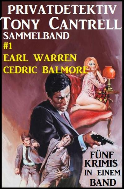 Privatdetektiv Tony Cantrell Sammelband #1 - Fünf Krimis in einem Band