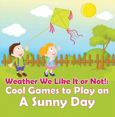 Weather We Like It or Not!: Cool Games to Play on A Sunny Day