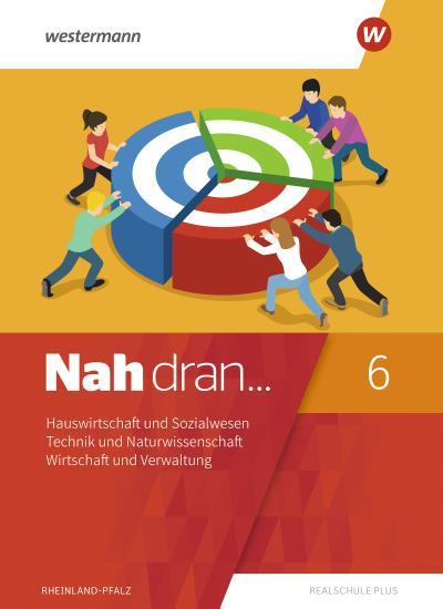 Nah dran 6. SchülerbandHauswirtschaft und Sozialwesen - Technik und Naturwissenschaft - Wirtschaft und Verwaltung. Rheinland-Pfalz