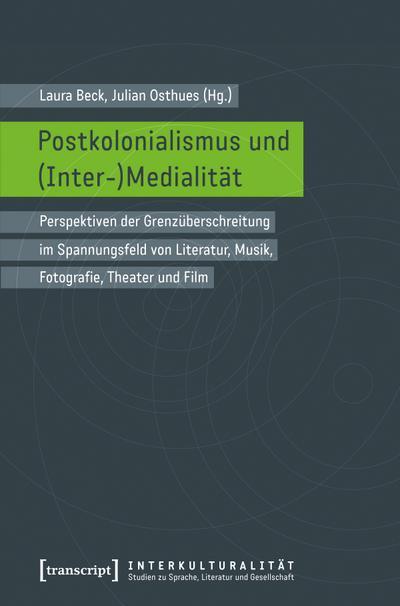 Postkolonialismus und (Inter-)Medialität: Perspektiven der Grenzüberschreitung im Spannungsfeld von Literatur, Musik, Fotografie, Theater und Film ... zu Sprache, Literatur und Gesellschaft)