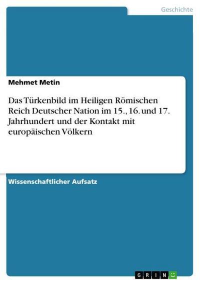 Das Türkenbild im Heiligen Römischen Reich Deutscher Nation im 15., 16. und 17. Jahrhundert und der Kontakt mit europäischen Völkern