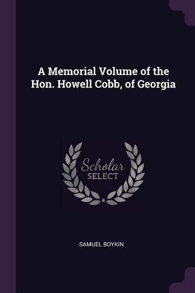 A Memorial Volume of the Hon. Howell Cobb, of Georgia