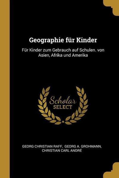 Geographie Für Kinder: Für Kinder Zum Gebrauch Auf Schulen. Von Asien, Afrika Und Amerika
