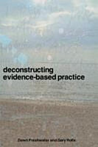 Deconstructing Evidence-Based Practice