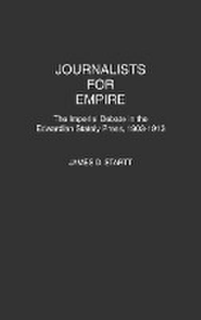 Journalists for Empire: The Imperial Debate in the Edwardian Stately Press, 1903-1913