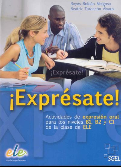 Expresate / Exprésate: Actividades de expresión oral parpa los niveles B1, B2, C1 de la claso de ELE