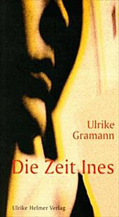 Die Zeit Ines: Erzählung - Königstein: Helmer 1997. - Taschenbuch, Deutsch, Ulrike Gramann, Erzählung, Erzählung
