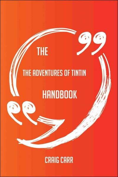 The The Adventures of Tintin Handbook - Everything You Need To Know About The Adventures of Tintin