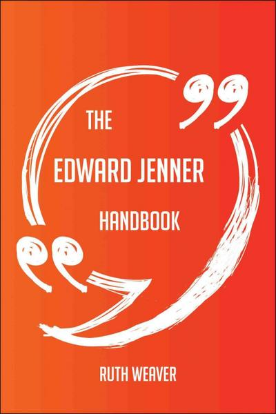 The Edward Jenner Handbook - Everything You Need To Know About Edward Jenner