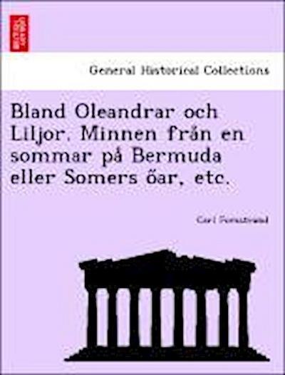 Bland Oleandrar och Liljor. Minnen fra°n en sommar pa° Bermuda eller Somers o¿ar, etc.