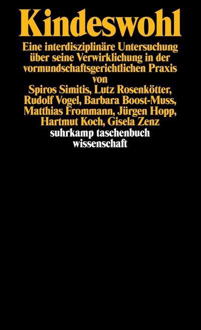 Kindeswohl: Eine interdisziplinäre Untersuchung über seine Verwirklichlung in der vormundschaftsgerichtlichen Praxis von Spiros Simitis, Lutz ... (suhrkamp taschenbuch wissenschaft)