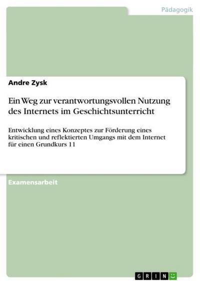 Ein Weg zur verantwortungsvollen Nutzung des Internets im Geschichtsunterricht