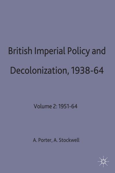 British Imperial Policy and Decolonization, 1938-64: Volume 2: 1951-64