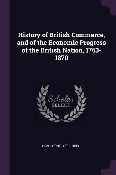 History of British Commerce, and of the Economic Progress of the British Nation, 1763-1870