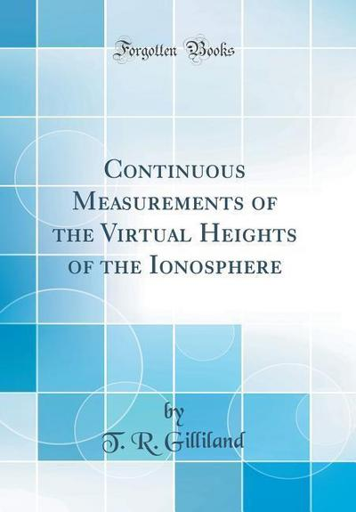 Continuous Measurements of the Virtual Heights of the Ionosphere (Classic Reprint)