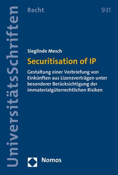 Securitisation of IP: Gestaltung einer Verbriefung von Einkünften aus Lizenzverträgen unter besonderer Berücksichtigung der immaterialgüterrechtlichen ... Recht / Strafrecht in Deutschland und Europa)