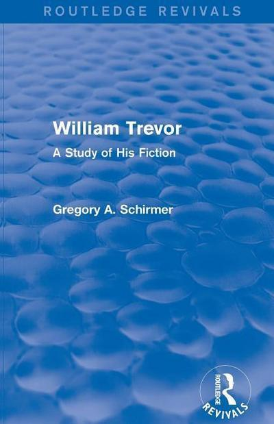 William Trevor (Routledge Revivals): A Study of His Fiction