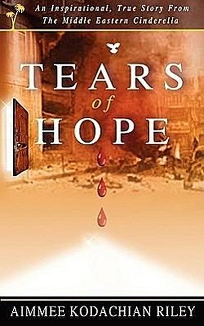 Tears of Hope: An Inspirational, True Story from the Middle Eastern Cinderella