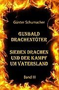 Gunbald Drachentöter Sieben Drachen und der Kampf um Vatersland Band III