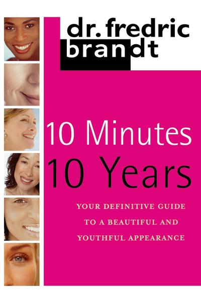 10 Minutes/10 Years: Your Definitive Guide to a Beautiful and Youthful