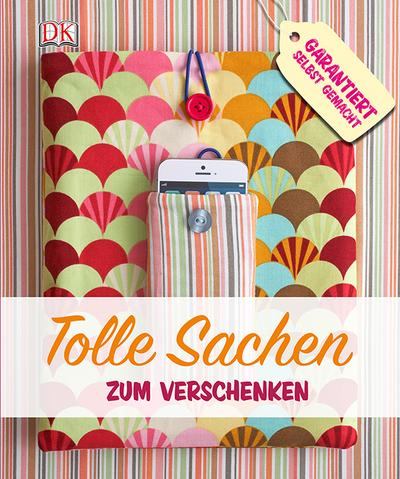 Tolle Sachen zum Verschenken; Garantiert selbst gemacht; Deutsch; rund 500 Farbfotografien und Zeichnungen
