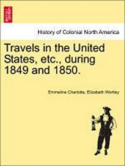 Travels in the United States, etc., during 1849 and 1850.