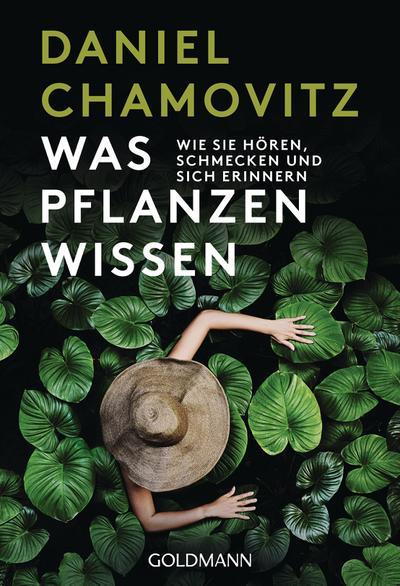 Was Pflanzen wissen: Wie sie hören, schmecken und sich erinnern - Goldmann Verlag - Taschenbuch, Deutsch, Daniel Chamovitz, Wie sie hören, schmecken und sich erinnern, Wie sie hören, schmecken und sich erinnern