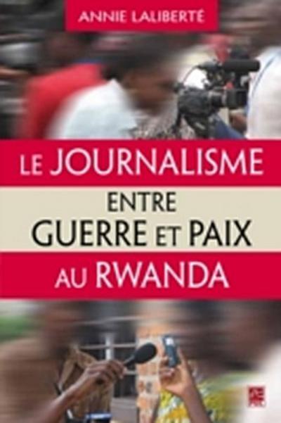 Le journalisme entre guerre et paix au Rwanda