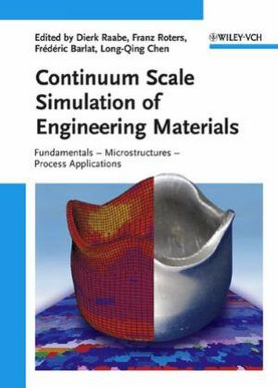 Continuum Scale Simulation of Engineering Materials. Fundamentals - Microstructures - Process Applications