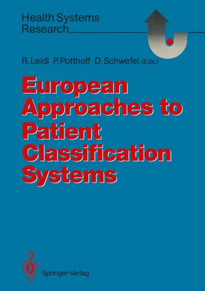 European Approaches to Patient Classification Systems: Methods and Applications Based on Disease Severity, Resource Needs, and Consequences (Health Systems Research)