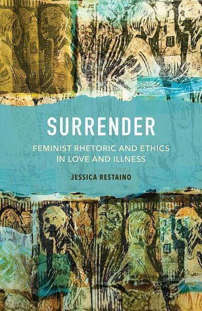 Surrender: Feminist Rhetoric and Ethics in Love and Illness