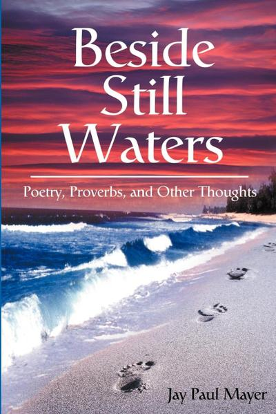 Beside Still Waters: Poetry, Proverbs, and Other Thoughts