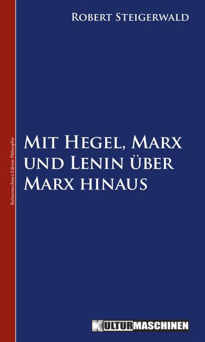 Mit Hegel, Marx und Lenin über Marx hinaus