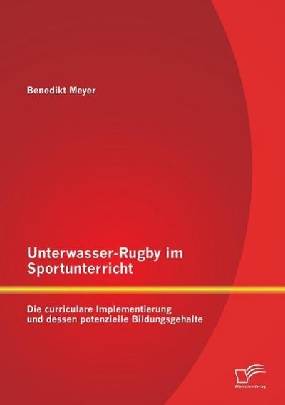 Unterwasser-Rugby im Sportunterricht: Die curriculare Implementierung und dessen potenzielle Bildungsgehalte