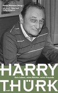 Harry Thürk. Sein Leben, seine Bücher, seine  ...