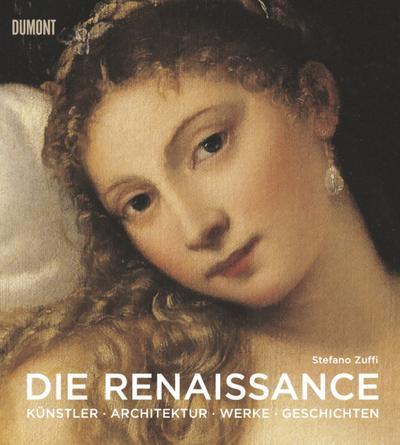 Die Renaissance: Künstler, Architektur, Werke, Geschichten: Kunst, Architektur, Geschichte, Meisterwerke