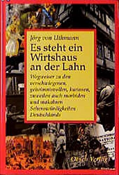 Es steht ein Wirtshaus an der Lahn - Oesch Verlag - Gebundene Ausgabe, Deutsch, Jörg von Uthmann, Wegweiser zu den verschwiegenen, geheimnisvollen, kuriosen, zuweilen auch morbiden und makabren Sehenswürdigkeiten Deutschlands, Wegweiser zu den verschwiegenen, geheimnisvollen, kuriosen, zuweilen auch morbiden und makabren Sehenswürdigkeiten Deutschlands