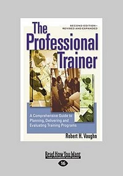The Professional Trainer: A Comprehensive Guide to Planning, Delivering, and Evaluating Training Programs (Revised and Expanded) (Large Print 16