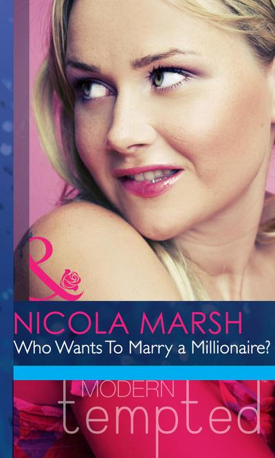 Who Wants To Marry a Millionaire? (Mills & Boon Modern Heat)