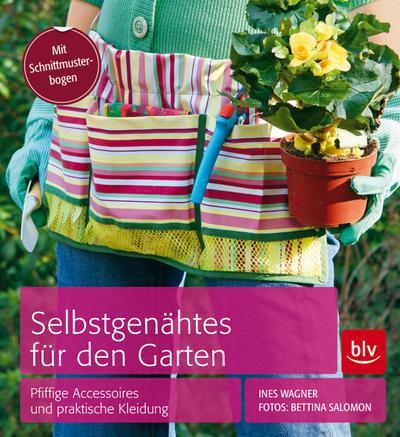 Selbstgenähtes für den Garten: Pfiffige Accessoires und praktische Kleidung