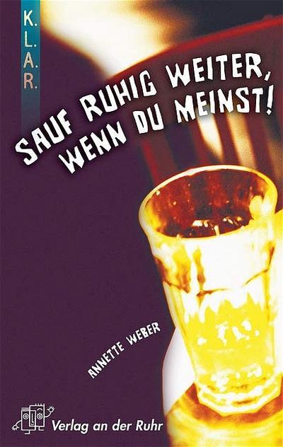 K.L.A.R.-Literatur-Kartei: 'Sauf ruhig weiter, wenn du meinst'! (K.L.A.R. (Kurz - Leicht - Aktuell - Real))