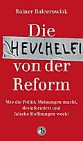 Die Heuchelei von der Reform; Wie die Politik ...