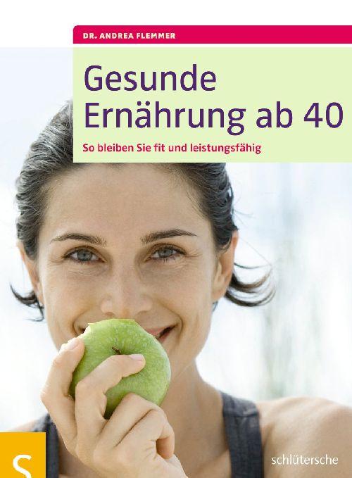 Gesunde Ernährung ab 40 Dr Andrea Flemmer 9783899935233