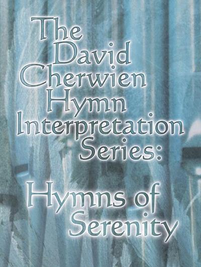 The David Cherwien Hymn Interpretation Series: Hymns of Serenity
